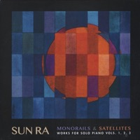 Monorails & Satellites -Works For Solo Piano Vols. 1 2 3