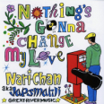 Nothing Gonna Change My Love -7