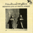 Friends And Neighbors - Ornette Live At Prince Street